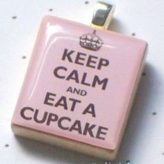 Keep calm and eat a cupcake pendant  http://momathonblog.typepad.com/momathon_blog/2010/08/a-twist-on-the-keep-calm-and-carry-on-world-war-ii-poster-from-englandkeep-calm-and-eat-a-cupcakenecklace-pendant-from-repur.html