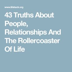 43 Truths About People, Relationships And The Rollercoaster Of Life