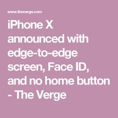 iPhone X announced with edge-to-edge screen, Face ID, and no home button - The Verge