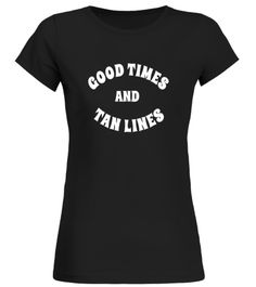 Good Times And Tan Lines Womens Summer Tshirt For Vacation