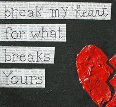 Break my heart Lord for what breaks yours