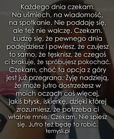 A ja czekam...... wciąż czekam.... :( Life Without You, Love Life, My Life, Fake Love, The Thing Is, Wish, Psychology, Motivational Quotes, Poems