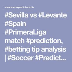 #Sevilla vs #Levante #Spain #PrimeraLiga match #prediction, #betting tip analysis | #Soccer #Predictions Soccer Predictions, Matcha, Sevilla