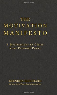The Motivation Manifesto: 9 Declarations to Claim Your Personal Power From New York Times Bestselling Author Brendon Burchard Free Hardcover Book While Supplies Last! I Love Books, Good Books, Books To Read, Reading Lists, Book Lists, Personal Development Books, Reading Rainbow, Inspirational Books, Thing 1