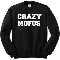Crazy Mofos Sweatshirt jumper sweater crew neck or hoodie Crazy Mofos... (€14) ❤ liked on Polyvore featuring tops, hoodies, sweatshirts, unisex hoodies, pullover hooded sweatshirt, crew neck hoodie, hooded pullover en crew neck sweat shirt