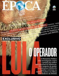 O presidente do STF, Luis Inácio Lula da Silva é acusado de corrupção na capa da revista Época... #LulaOperador