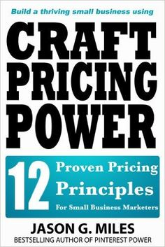 A series of Business Tips from the book:Craft Pricing Power Craft Pricing Power – 12 Proven Pricing Principles For Small Business Marketers By Jason G. Miles
