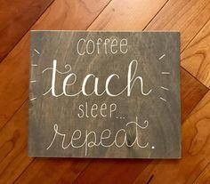 Coffee teach sleep repeat wood sign teacher gifts teacher