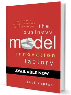 The Business Model Innovation Factory, by Saul Kaplan, available now