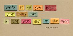 Write it on your heart that every day is the best day in the year. — Ralph Waldo Emerson #quote