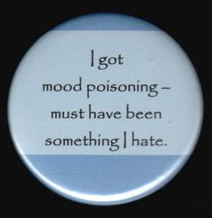 "Love this! "" I got mood poisoning- must have been something I hate."""