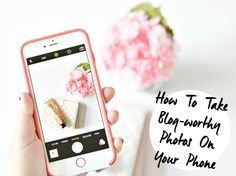 How To Take Blog-Worthy Photos On Your Phone (A Girl, Obsessed)