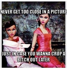 Never get too close in a picture.just in case you wanna crop a bitch out later! Funny Cute, The Funny, Hilarious, Funny Pics, Funny Farm, Bad Barbie, Bitch Quotes, Stalker Quotes, Life Quotes