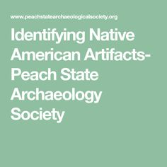 Identifying Native American Artifacts- Peach State Archaeology Society Metal Detecting Tips, Native American Artifacts, Archaeology, Nativity, Peach, India, The Nativity, Native American Crafts, Peaches