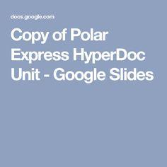 Copy of Polar Express HyperDoc Unit - Google Slides