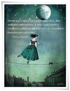 Dizem que a vida é para quem sabe viver. Mas ninguém nasce pronto. A vida é para quem é corajoso o suficiente para se arriscar e humilde o bastante para aprender. #ClariceLispector #EscritoresBrasileiros #Vida