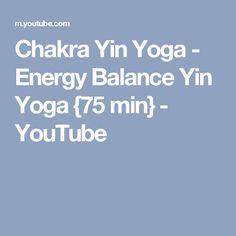 Chakra Yin Yoga - Energy Balance Yin Yoga {75 min} - YouTube