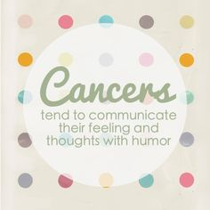 Cancer tend to communicate their feeling and thoughts with humor ♋☁