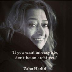 Quote - zaha hadid architect easy life architecture