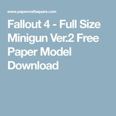 Fallout 4 - Full Size Minigun Ver.2 Free Paper Model Download