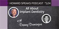 All About Implant Dentistry with Danny Domingue : Howard Speaks Podcast #124 - Howard Speaks - Dentaltown