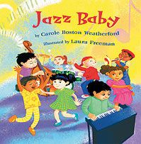 Jazz Baby Cover. A celebration of music and movement, this story in verse is inspired by the riffs, rhythms, and freedom of jazz. Colorful spreads show close-ups of children playing drums, piano, and bass as they swing, sway, and jitterbug to the music. Jazz Baby is an exciting way to introduce young children to the instruments and rhythms of jazz.