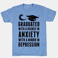 Graduated With A Degree in Anxiety with a minor in Depression | 2014