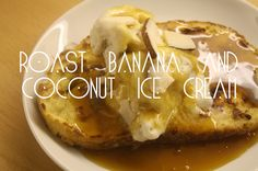 ROAST BANANA & COCONUT ICE CREAM WITH FRENCH TOAST AND SALTED CARAMEL SAUCE