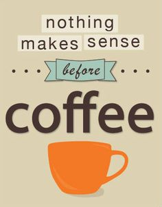 Nothing makes sense before #coffee