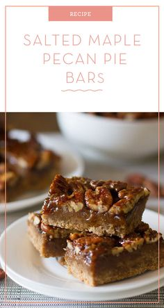 Salted Maple Pecan Pie Bars: The base for these bars is a buttery under-baked pie crust soaked in a sweet maple pecan sauce. Absolutely delicious!