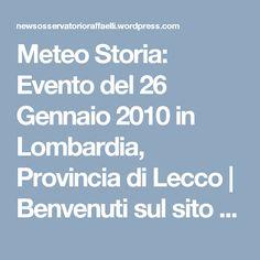 Meteo Storia: Evento del 26 Gennaio 2010 in Lombardia, Provincia di Lecco | Benvenuti sul sito delle News dell'Osservatorio Raffaelli fondato nel 1883 a Bargone di Casarza Ligure (Genova)