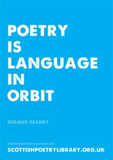 Poetry is language in orbit. - Seamus Heaney | Scottish Poetry Library