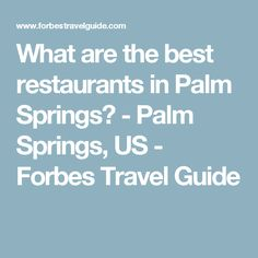 What are the best restaurants in Palm Springs? - Palm Springs, US - Forbes Travel Guide