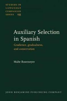 Auxiliary selection in Spanish : gradience, gradualness, and conservation / Malte Rosemeyer - Amsterdam ; Philadelphia : John Benjamins, cop. 2014