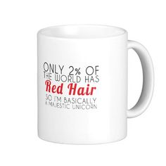 Red Hair Majestic Unicorn Text Mug. Only two percent has red hair. http://www.zazzle.com/red_hair_majestic_unicorn_text_mug-168166085260215442?rf=238805303691357912