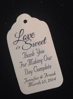 """Kelly...I love this quote... """"Love is sweet.  Thank you for making our day complete""""   Amy & Nick 4/19/14!!1"""