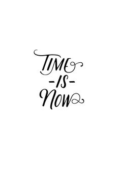 Time is now Now Quotes, Words Quotes, Quotes To Live By, Life Quotes, Sayings, Positive Quotes, Motivational Quotes, Inspirational Quotes, Schrift Design