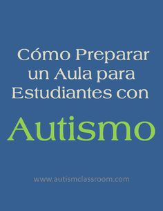Cómo Preparar un Aula para Estudiantes con Autismo (Spanish Edition of How to Set Up a Classroom for Students with Autism) #autismo