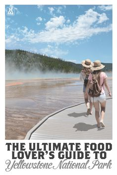 The Ultimate Food Lover's Guide to Yellowstone National Park - where to eat in and outside of Yellowstone!
