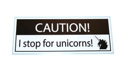 CAUTION  I stop for unicorns  bumper sticker by EverydaySigns, $3.95