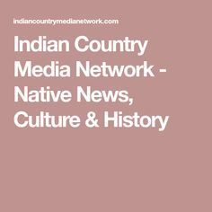 Indian Country Media Network - Native News, Culture & History