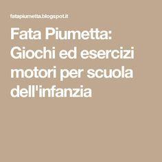 Fata Piumetta: Giochi ed esercizi motori per scuola dell'infanzia Brain Gym, Montessori, Education, School, Children, Autism, Winter Time, Teachers, Young Children