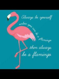 flamingo quote saying - always be yourself unless you can be a flamingo - then always be a flamingo