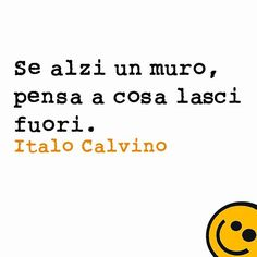 if you turn up a wall thinking about what to leave out - Italo Calvino