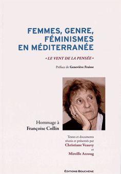 Femmes, genre, féminismes en Méditerranée : Hommage à Françoise Collin , 2014 http://bu.univ-angers.fr/rechercher/description?notice=000608992