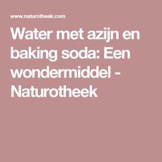 Water met azijn en baking soda: Een wondermiddel - Naturotheek