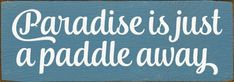 Paradise Is Just A Paddle Away Wood Sign