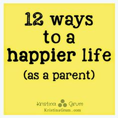 12 Ways to a Happier Life as a Parent