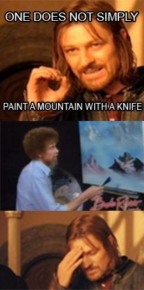 ONE DOES NOT SIMPLY UNDERESTIMATE BOB ROSS! http://ibeebz.com