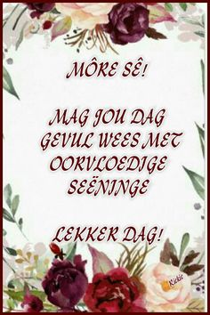 Lekker Dag, Goeie Nag, Goeie More, Afrikaans Quotes, Good Morning Quotes, Pictures, Photos, Grimm